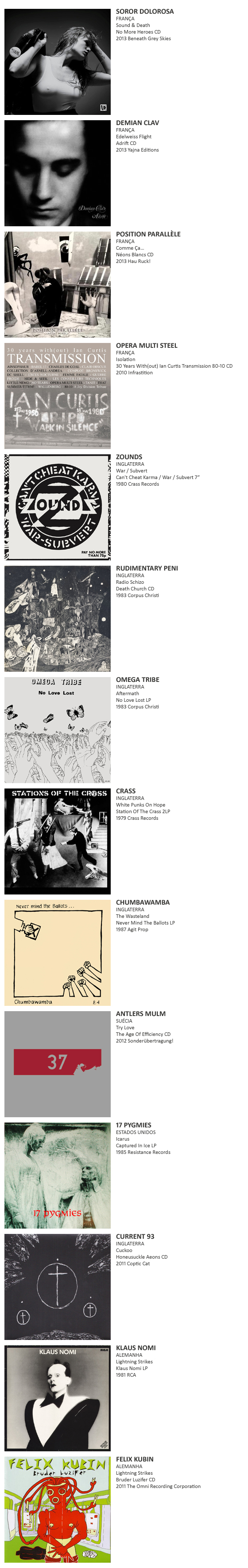 SOROR DOLOROSA, DEMIAN CLAV,  POSITION PARALLÈLE, OPERA MULTI STEEL, ZOUNDS, RUDIMENTARY PENI, OMEGA TRIBE, CRASS, CHUMBAWAMBA, ANTLERS MULM,  17 PYGMIES, CURRENT 93, KLAUS NOMI, FELIX KUBIN,  PHARMAKON, CRIME & THE CITY SOLUTION